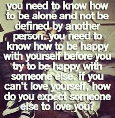 if you can't love yourself, how do you expect someone else to love you?