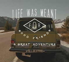 life was meant for good friends and great adventures!!