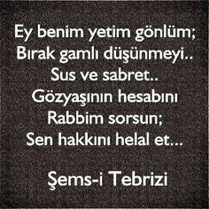 Şems-i Tebrizi Mysterious Words, Meaningful Lyrics, Good Sentences, Sufi Poetry, Allah Islam, Islam Muslim, Perfection Quotes, True Feelings, Thing 1