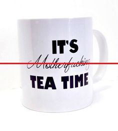 It's Motherfucking Tea Time Funny White Coffee Mug - Mature Content. $10.00, via Etsy.