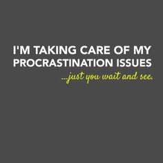 I'm Taking Care of My Procrastination Issues T-Shirt