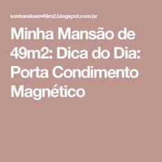 Minha Mansão de 49m2: Dica do Dia: Porta Condimento Magnético