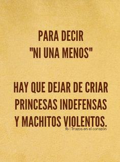 """PARA DECIR """"NI UNA MENOS"""" HAY QUE DEJAR DE CRIAR PRINCESAS INDEFENSAS Y MACHITOS VIOLENTOS. @trazosenelcorazon"""