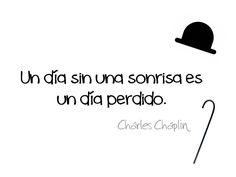 Charles Chaplin  Un día sin una sonrisa es un día perdido.
