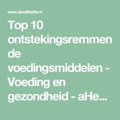Top 10 ontstekingsremmende voedingsmiddelen - Voeding en gezondheid - aHealthylife.nl