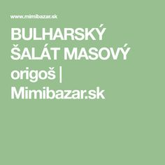 BULHARSKÝ ŠALÁT MASOVÝ origoš   Mimibazar.sk