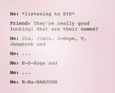 Yeah, it's a bit embarrassing saying suga and Rapmonster to people not in the fandom lmao so I usually just say yoongi and namjoon xD