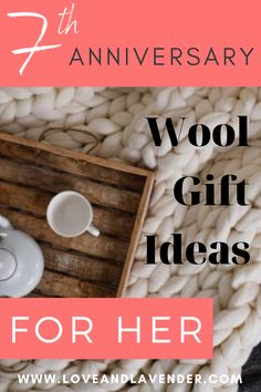 Celebrate your 7th anniversary with a unique wool gift for your wife and keep the love cozy and warm for years to come! #anniversarygiftideas #weddinganniverasry #anniversarygifts #woolanniversarygifts