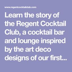 Learn the story of the Regent Cocktail Club, a cocktail bar and lounge inspired by the art deco designs of our first location in Miami Beach.