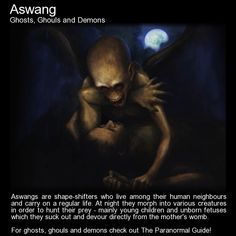Aswang. This is more than a little creepy - this is disturbing. I love learning about other cultures paranormal and superstitions! http://www.theparanormalguide.com/blog/aswang