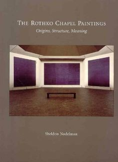 The Rothko Chapel Paintings: Origins, Structure, Meaning by Sheldon Nodelman