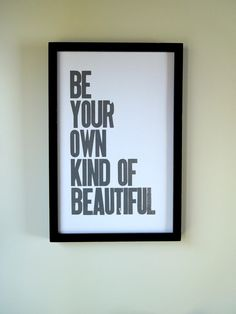 Gray Poster, Be Your Own Kind of Beautiful Letterpress Print, Art for Teen Girl, Childrens Wall Decor, Simple Typography. $24.00, via Etsy.