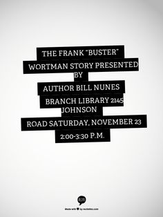 """THE FRANK """"BUSTER"""" WORTMAN STORY Presented by author Bill Nunes  Branch Library 2145 Johnson Road Saturday, November 23  2:00-3:30 P.M."""