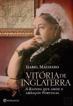 Vitória de Inglaterra : a rainha que amou e ameaçou Portugal