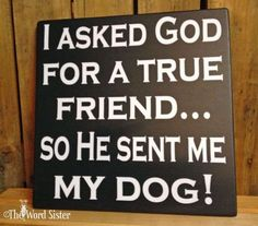 """Dog Mom Discover Dog Decor Dog Lovers Gift """"I asked God for a true friend so He sent me my dog"""" Wood Sign Dog Signs For A Home Dog Wall Art I Love Dogs, Puppy Love, Cute Dogs, Animal Quotes, Dog Quotes, Lovers Quotes, Me And My Dog, Just For You, Dog Lover Gifts"""