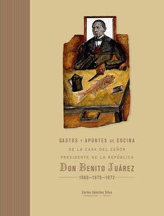 LIBROS DE OAXACA: ¿QUÉ COMÍA DON BENITO JUÁREZ?