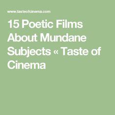 15 Poetic Films About Mundane Subjects « Taste of Cinema