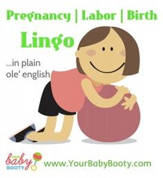 You'll hear these Labor, Pregnancy & Birth terms. Knowing these will help give you confidence