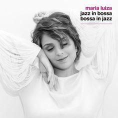 Maria Luiza - Jazz in Bossa | Bossa in Jazz (2016)