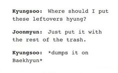 Because to kyungsoo, baekhyun is trash