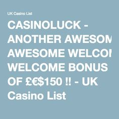 CASINOLUCK - ANOTHER AWESOME WELCOME BONUS OF £€$150 !! - UK Casino List