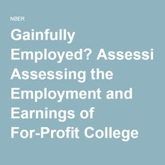 Gainfully Employed? Assessing the Employment and Earnings of For-Profit College Students Using Administrative Data