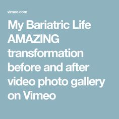 My Bariatric Life AMAZING transformation before and after video photo gallery on Vimeo