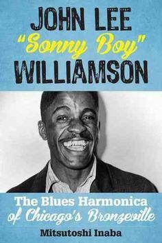 John Lee Sonny Boy Williamson: The Blues Harmonica of Chicago's Bronzeville