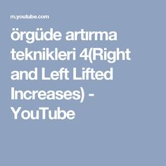 örgüde artırma teknikleri 4(Right and Left Lifted Increases) - YouTube