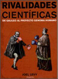 Rivalidades científicas : de Galileo al proyecto genoma humano / Joel Levy ; traducción Antonio Rincón. Madrid : Paraninfo, cop. 2010 http://absysnetweb.bbtk.ull.es/cgi-bin/abnetopac01?TITN=511479
