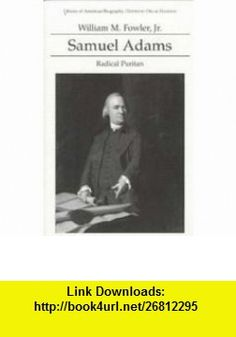 Samuel Adams Radical Puritan (Library of American Biography Series) (9780673992932) William Fowler , ISBN-10: 0673992934  , ISBN-13: 978-0673992932 ,  , tutorials , pdf , ebook , torrent , downloads , rapidshare , filesonic , hotfile , megaupload , fileserve