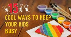15 Really Cool Ways To Keep Your Kids Busy