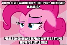So you say ya don't like ponies hugh?!?!?