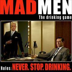 Mad Men drinking game.