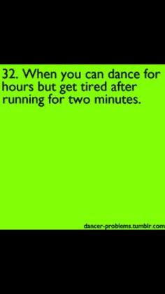 """I swear I have good endurance...."" I always try to say to my non-dancer friends"