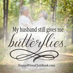My husband still gives me butterflies.