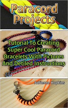 Paracord Projects A Detailed Tutorial On Creating Super Cool Paracord Bracelets With Pictures: (Yellow Paracord, College Paracord Bracelet) (Best Survival Guide) - Kindle edition by Adrienne Hopkins. Crafts, Hobbies & Home Kindle eBooks @ Amazon.com.