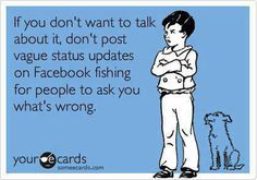 Pet peeve!!!!! I know so many people who do this!!! Hate it, dont post it if you dont want to be asked!