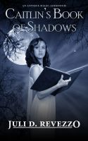 Caitlins Book of Shadows (Antique Magic #1.5), an ebook by Juli D. Revezzo at Smashwords (Free today - 05/27/13)