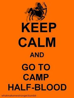 Keep calm and go to Camp Half-Blood!