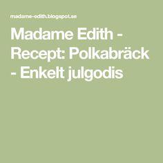 Madame Edith - Recept: Polkabräck - Enkelt julgodis