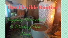 "Our Flexible ""Routine"" How I Juggle Working From #Home, #Homeschool, & #Life"