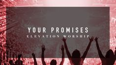 Your Promises - Elevation Worship This song gives me such hope and happiness.