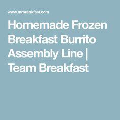 Homemade Frozen Breakfast Burrito Assembly Line   Team Breakfast