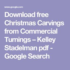 Download free Christmas Carvings from Commercial Turnings – Kelley Stadelman pdf - Google Search Woodworking Magazines, Commercial, Carving, Pdf, Google Search, Christmas, Free, Xmas, Wood Carvings