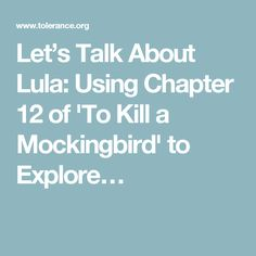 Let's Talk About Lula: Using Chapter 12 of 'To Kill a Mockingbird' to Explore…