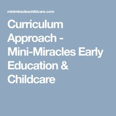 Curriculum Approach - Mini-Miracles Early Education & Childcare