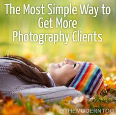 The Most Simple Way to Get More Photography Clients (via The Modern Tog)