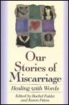 Our Stories of Miscarriage: Healing with Words by Rachel Faldet (1997)