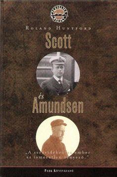 Roland Huntford Scott és Amundsen Versenyben a Déli-sarkért